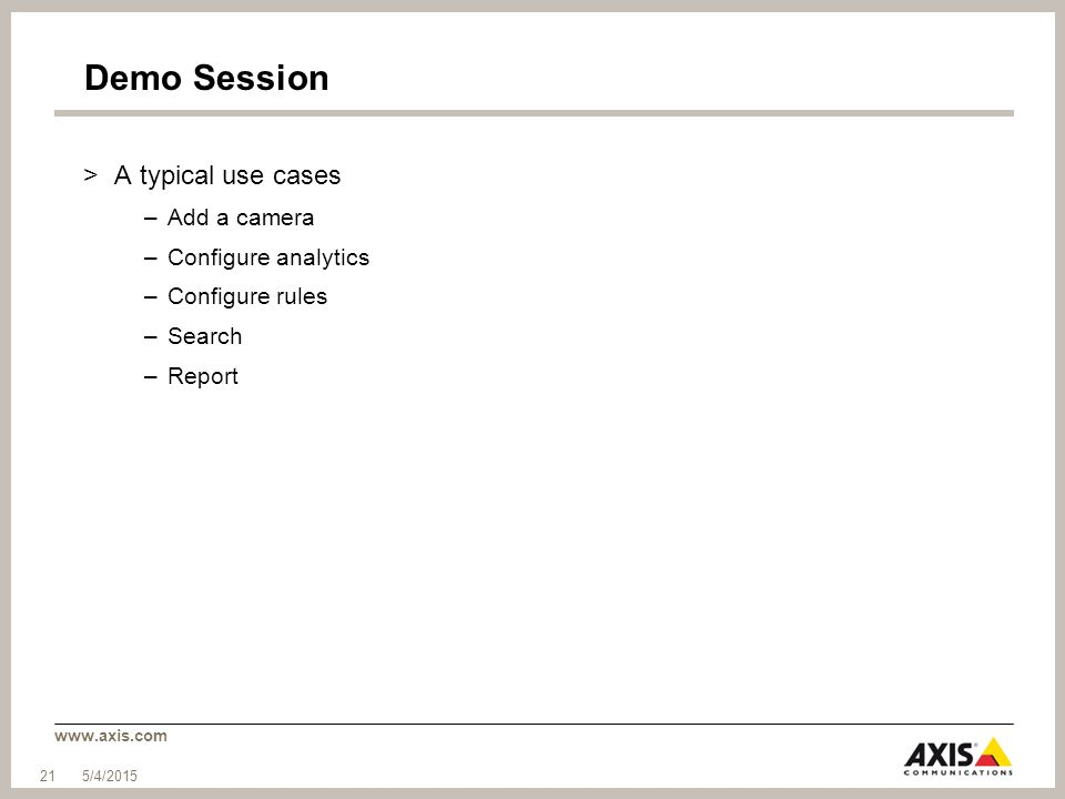 Demo Session A typical use cases Add a camera Configure analytics