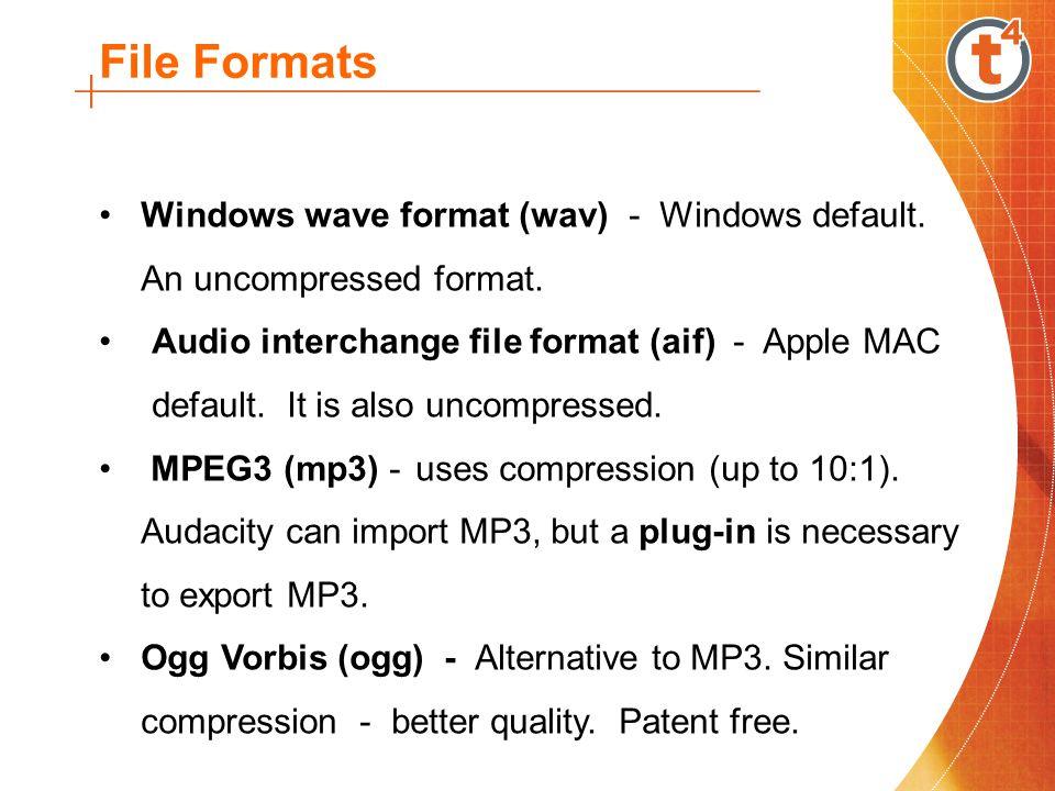 File Formats Windows wave format (wav) - Windows default. An uncompressed format.