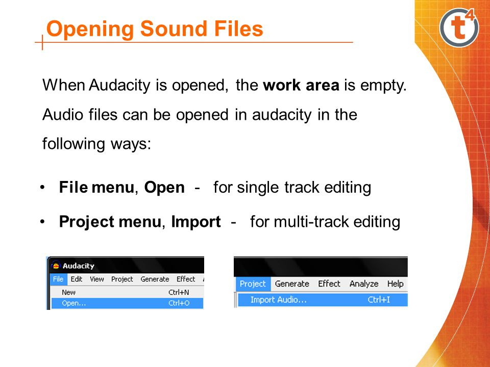 Opening Sound Files When Audacity is opened, the work area is empty. Audio files can be opened in audacity in the following ways: