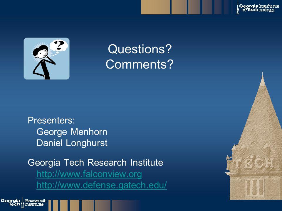 Questions Comments Presenters: George Menhorn Daniel Longhurst