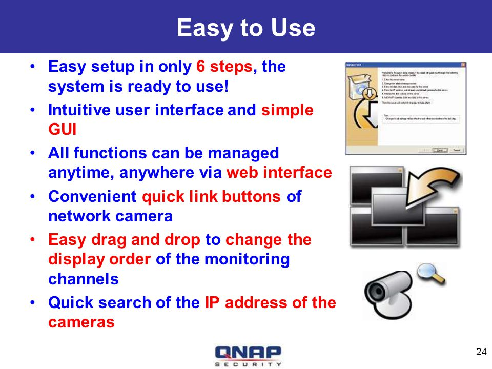 Easy to Use Easy setup in only 6 steps, the system is ready to use!