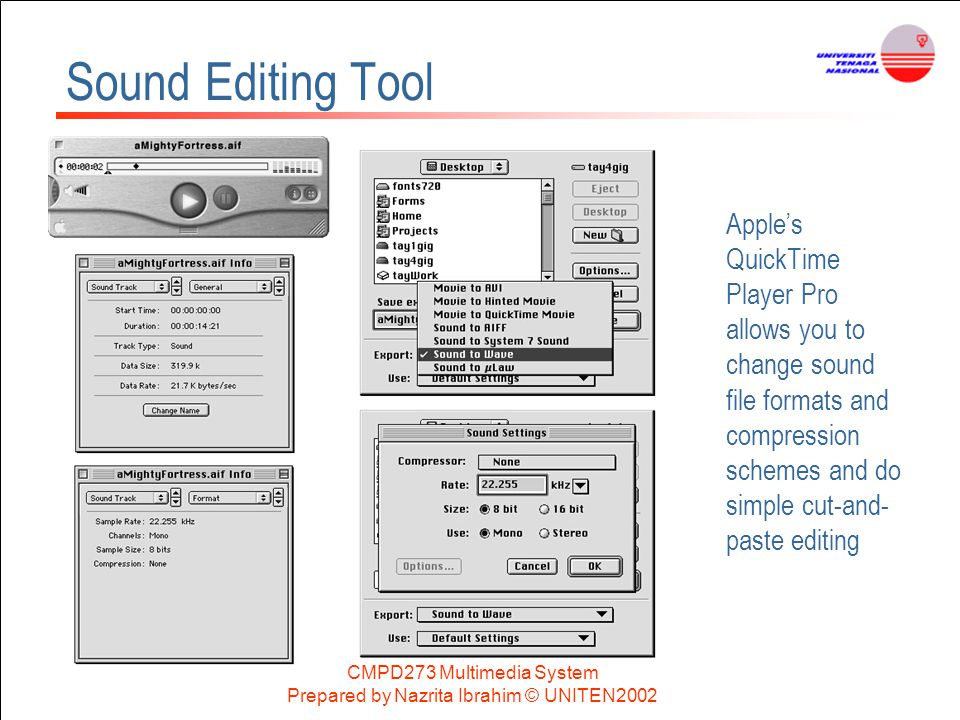 Sound Editing Tool Apple's QuickTime Player Pro allows you to change sound file formats and compression schemes and do simple cut-and-paste editing.