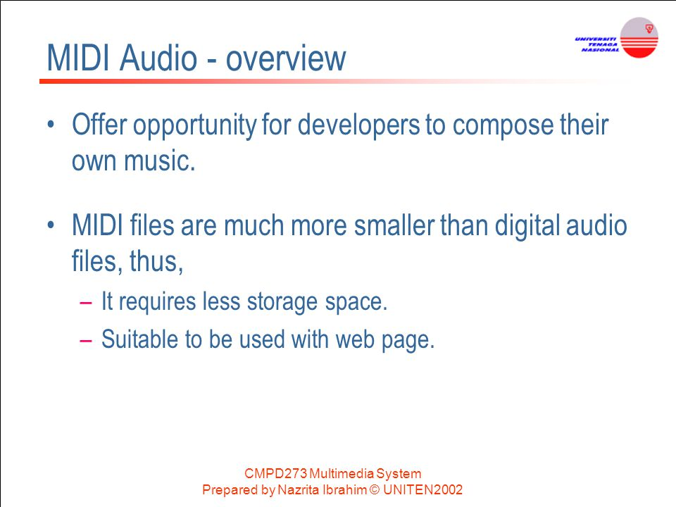 MIDI Audio - overview Offer opportunity for developers to compose their own music. MIDI files are much more smaller than digital audio files, thus,