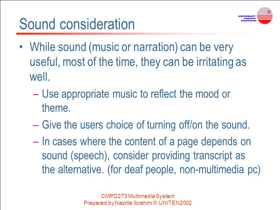 Sound consideration While sound (music or narration) can be very useful, most of the time, they can be irritating as well.