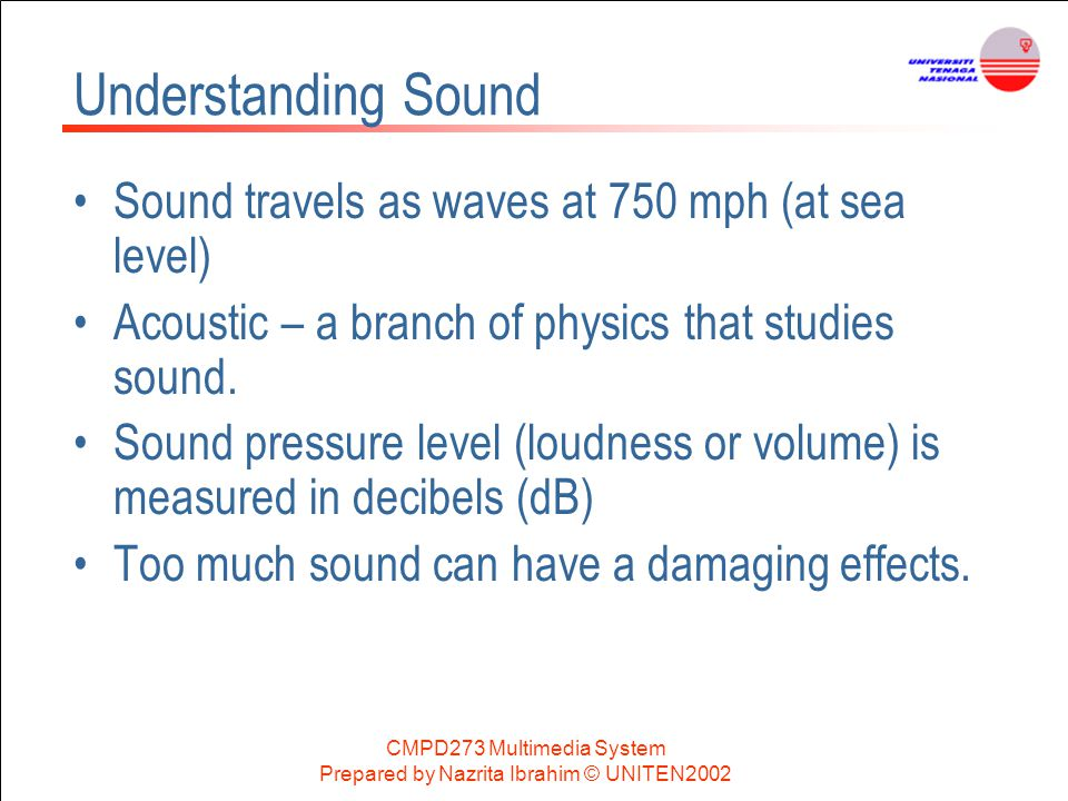 Understanding Sound Sound travels as waves at 750 mph (at sea level)
