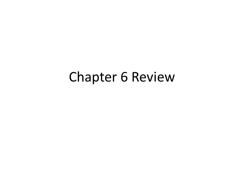 Chapter 6 Review