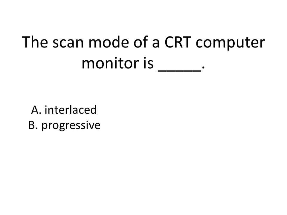 The scan mode of a CRT computer monitor is _____.