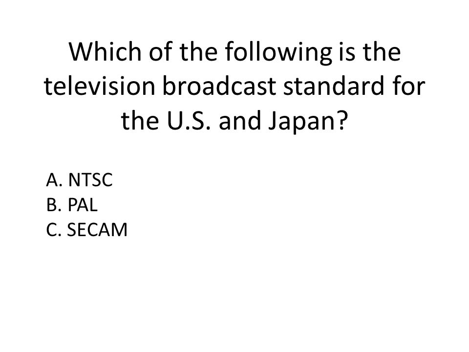 Which of the following is the television broadcast standard for the U