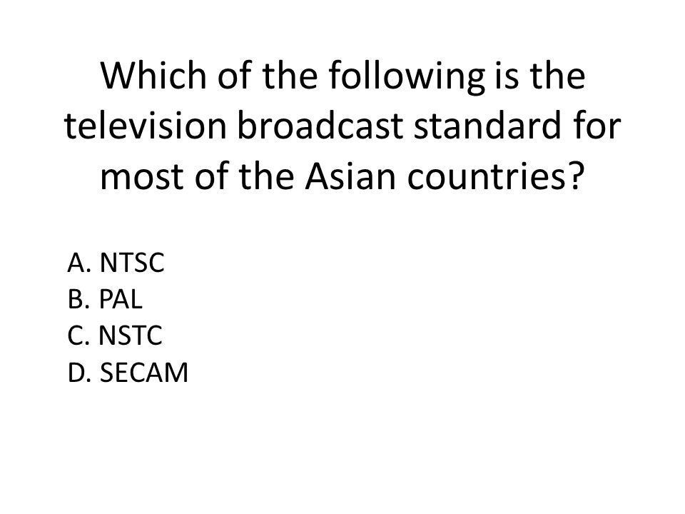 Which of the following is the television broadcast standard for most of the Asian countries