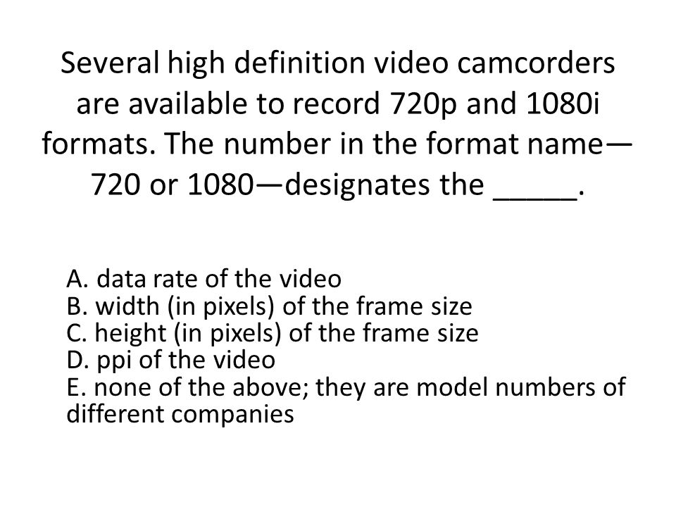 Several high definition video camcorders are available to record 720p and 1080i formats. The number in the format name—720 or 1080—designates the _____.