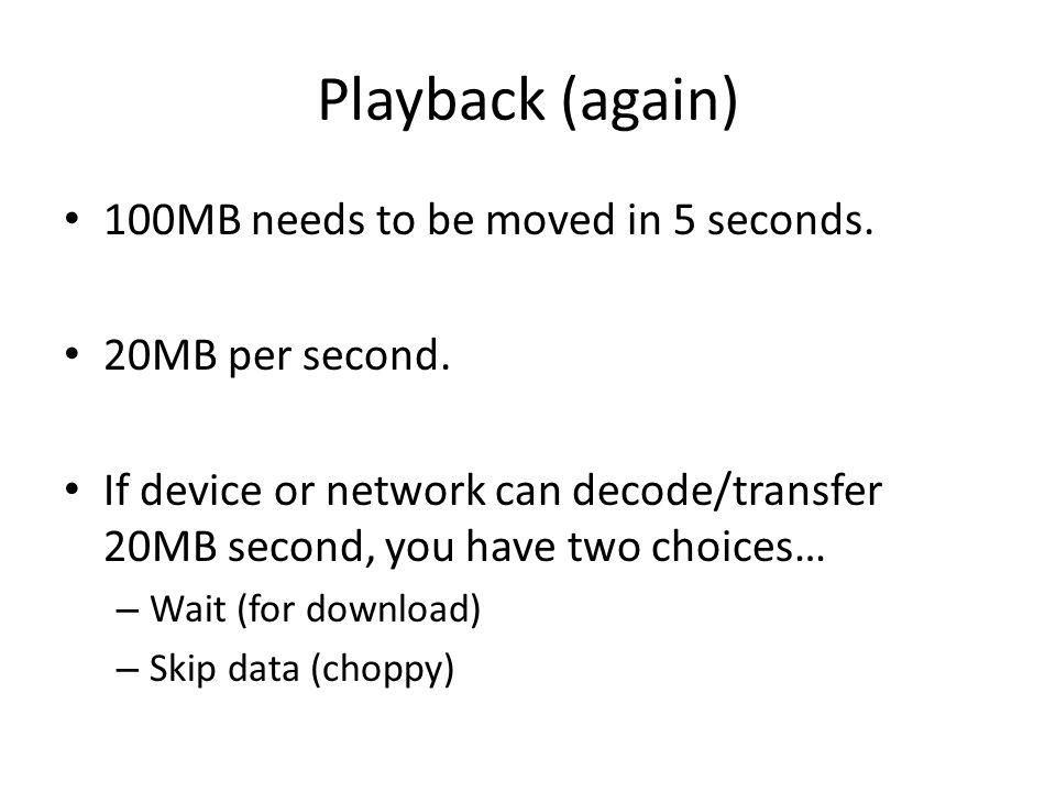 Playback (again) 100MB needs to be moved in 5 seconds.