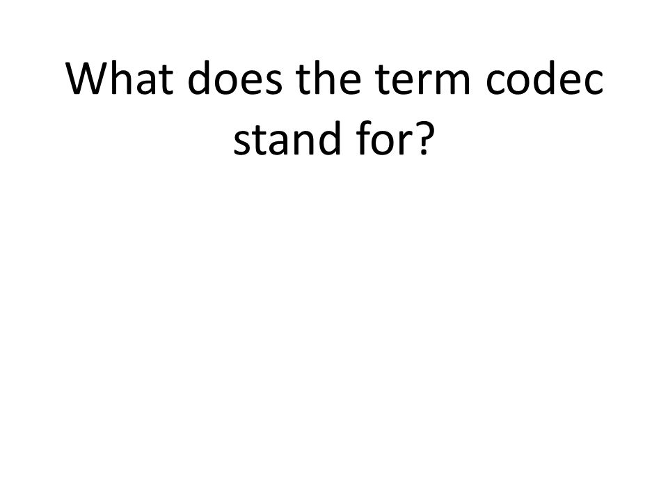 What does the term codec stand for