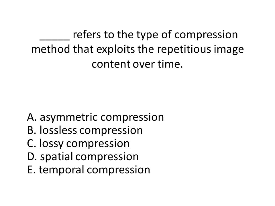 _____ refers to the type of compression method that exploits the repetitious image content over time.