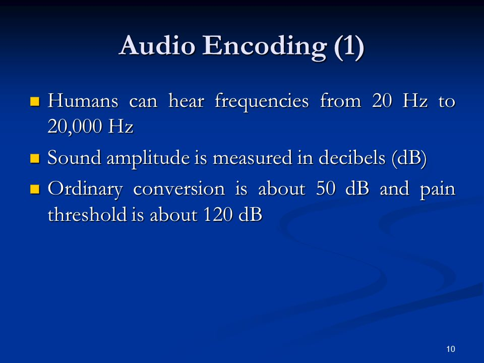 Audio Encoding (1) Humans can hear frequencies from 20 Hz to 20,000 Hz