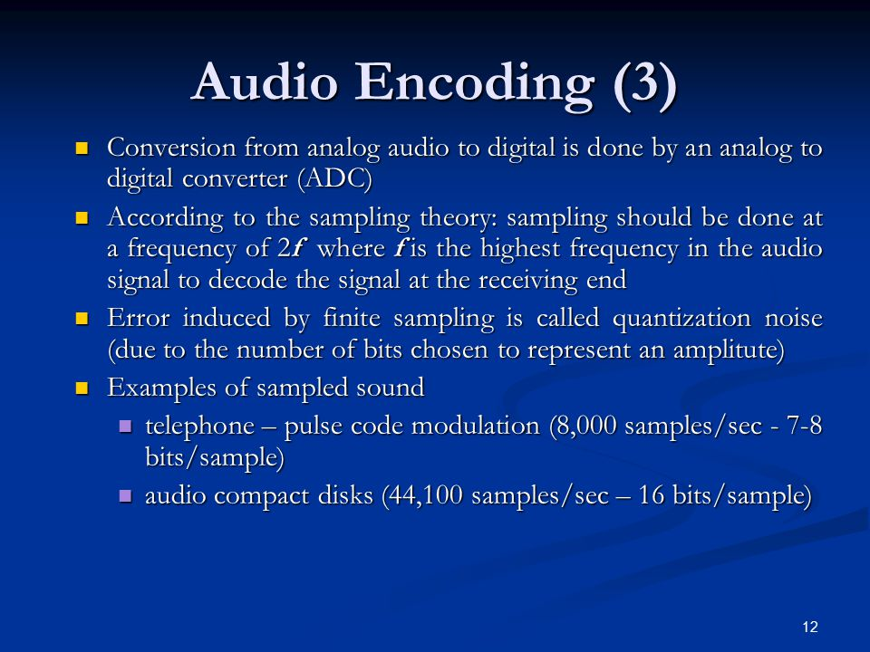 Audio Encoding (3) Conversion from analog audio to digital is done by an analog to digital converter (ADC)