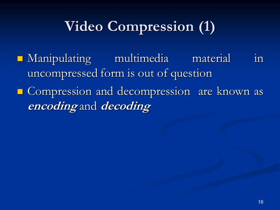 Video Compression (1) Manipulating multimedia material in uncompressed form is out of question.