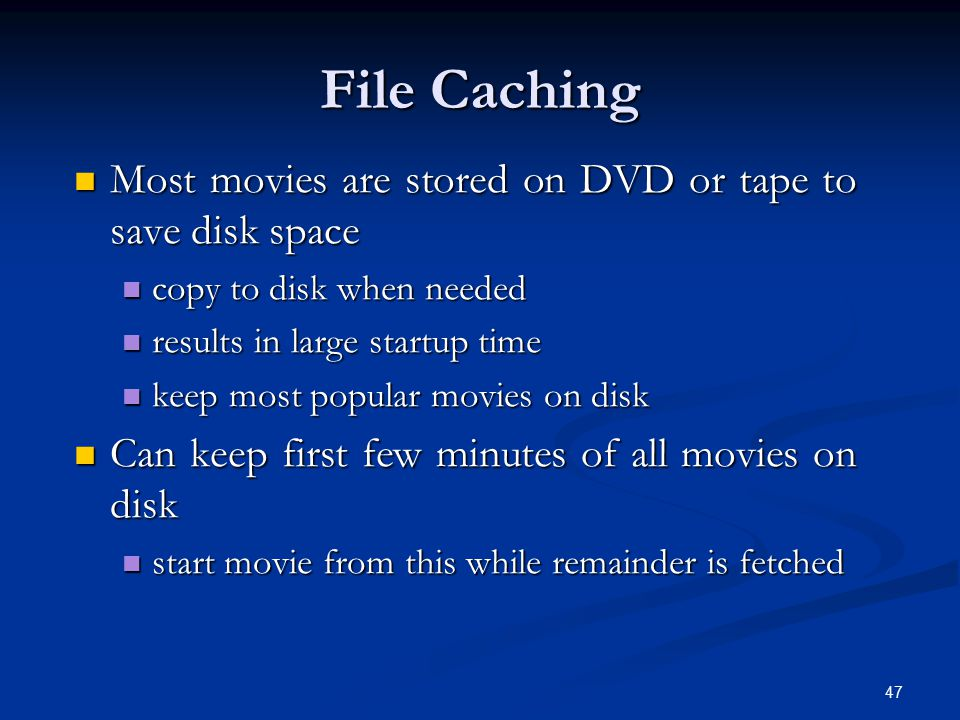 File Caching Most movies are stored on DVD or tape to save disk space