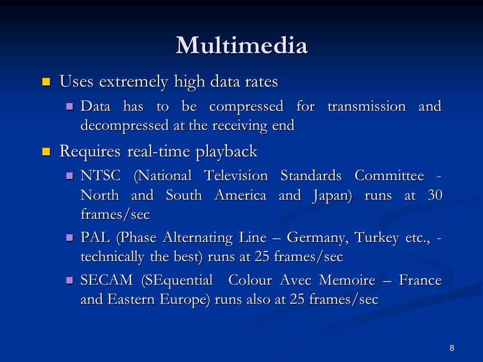 Multimedia Uses extremely high data rates Requires real-time playback