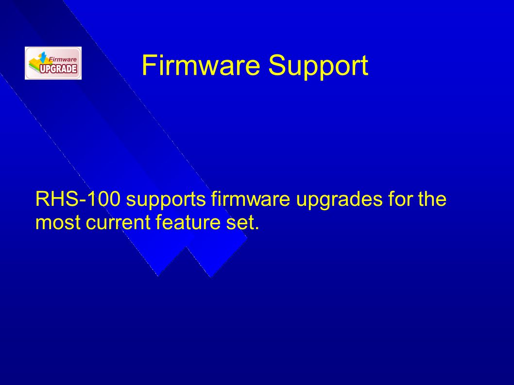 RHS-100 supports firmware upgrades for the most current feature set.