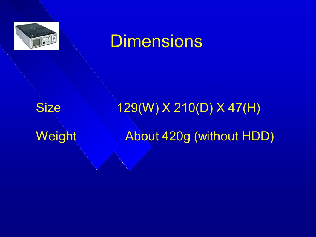 Size 129(W) X 210(D) X 47(H) Weight About 420g (without HDD)
