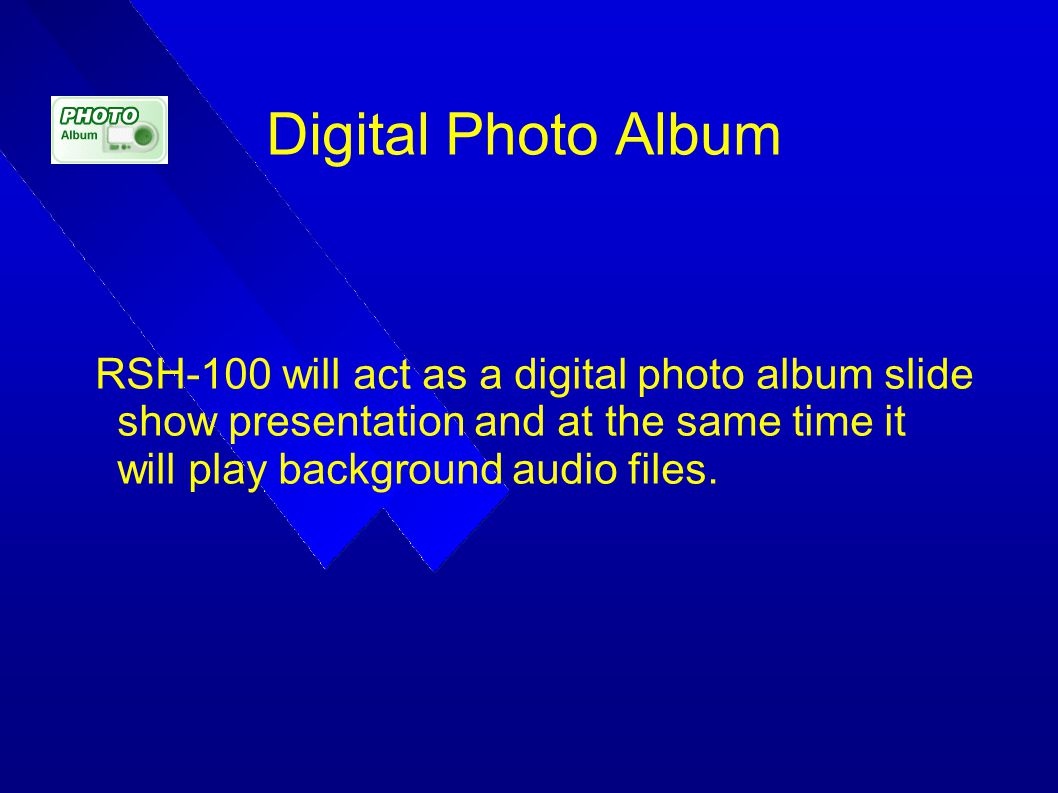 Digital Photo Album RSH-100 will act as a digital photo album slide show presentation and at the same time it will play background audio files.