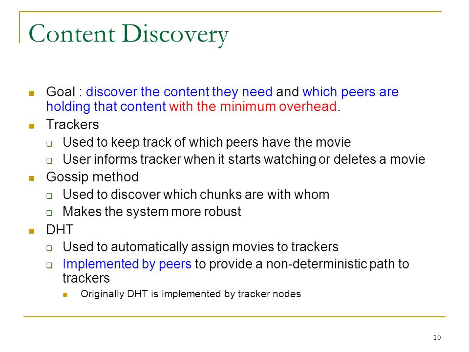 Content Discovery Goal : discover the content they need and which peers are holding that content with the minimum overhead.