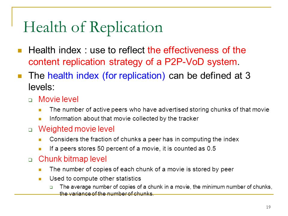 Health of Replication Health index : use to reflect the effectiveness of the content replication strategy of a P2P-VoD system.