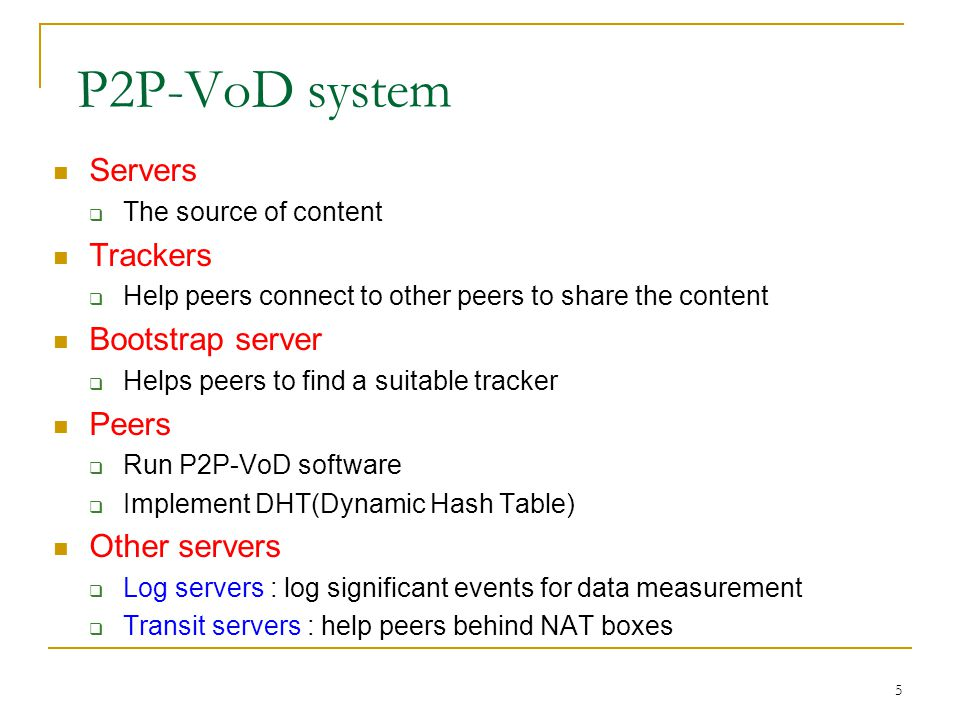 P2P-VoD system Servers Trackers Bootstrap server Peers Other servers