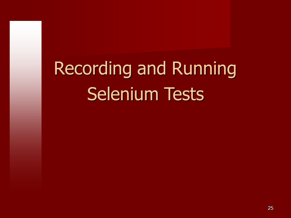 Recording and Running Selenium Tests 25 25