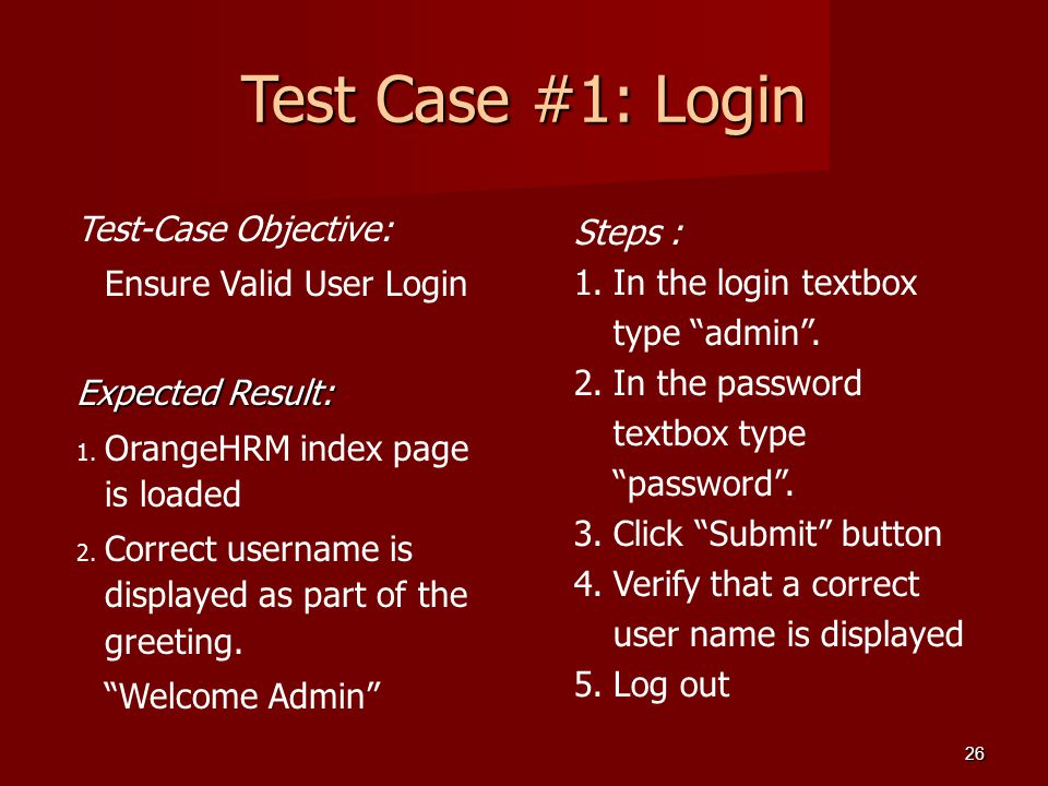Test Case #1: Login Test-Case Objective: Ensure Valid User Login