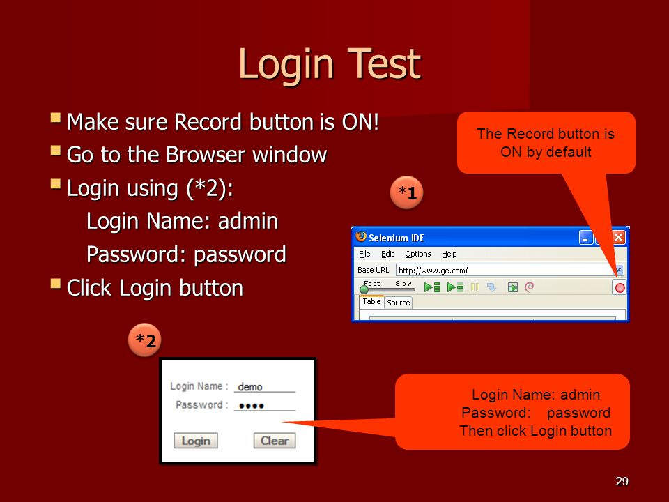 Login Test Make sure Record button is ON! Go to the Browser window