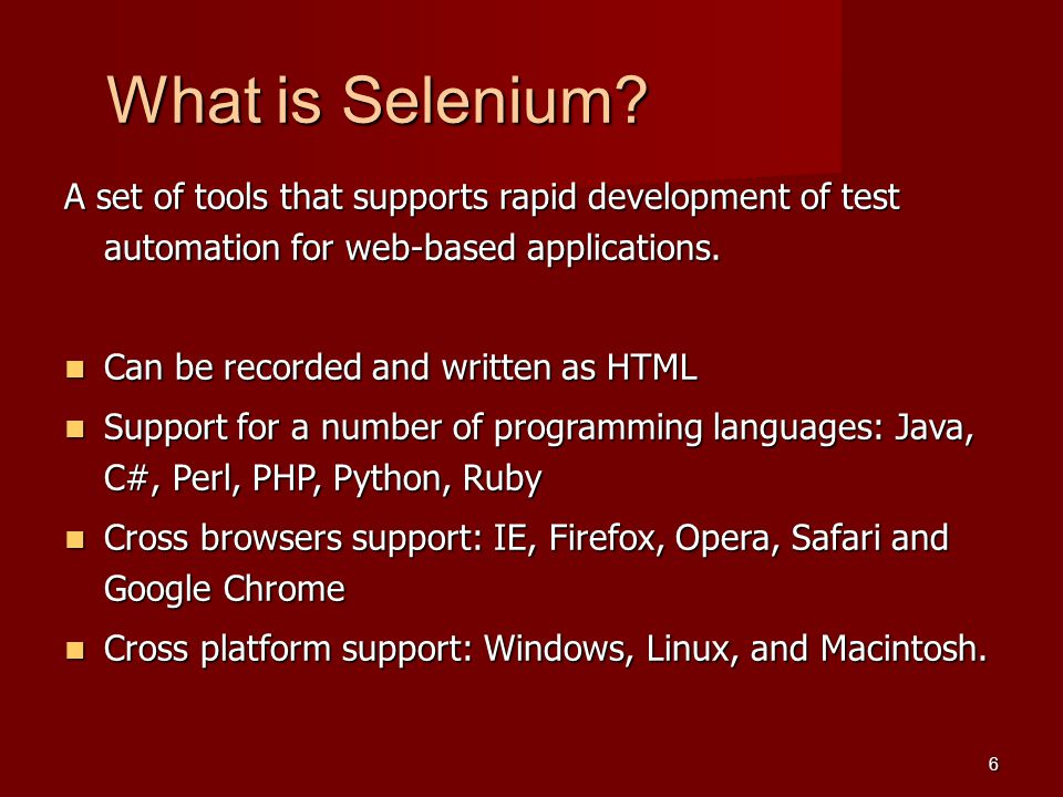 What is Selenium A set of tools that supports rapid development of test automation for web-based applications.