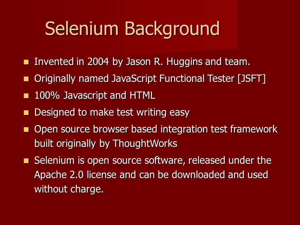 Selenium Background Invented in 2004 by Jason R. Huggins and team.