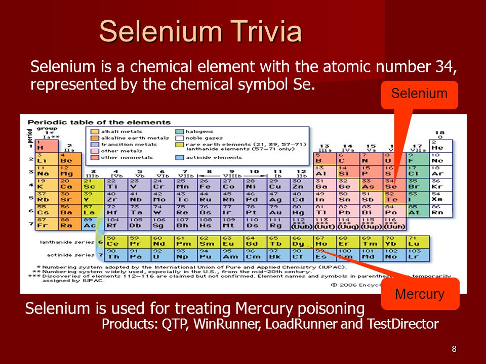 Selenium Trivia Selenium is a chemical element with the atomic number 34, represented by the chemical symbol Se.
