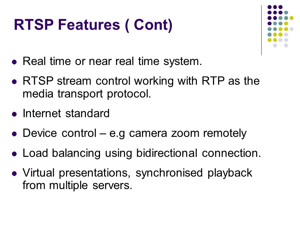 RTSP Features ( Cont) Real time or near real time system.