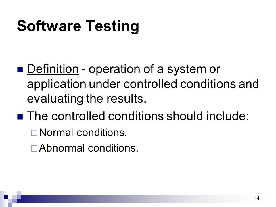 Software Testing Definition - operation of a system or application under controlled conditions and evaluating the results.