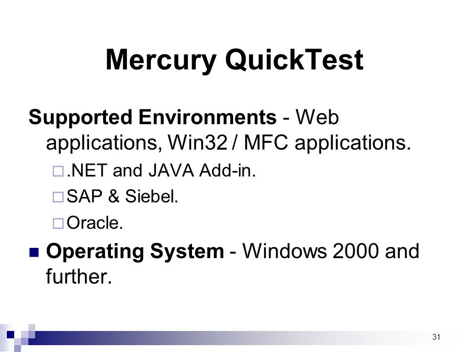 Mercury QuickTest Supported Environments - Web applications, Win32 / MFC applications. .NET and JAVA Add-in.