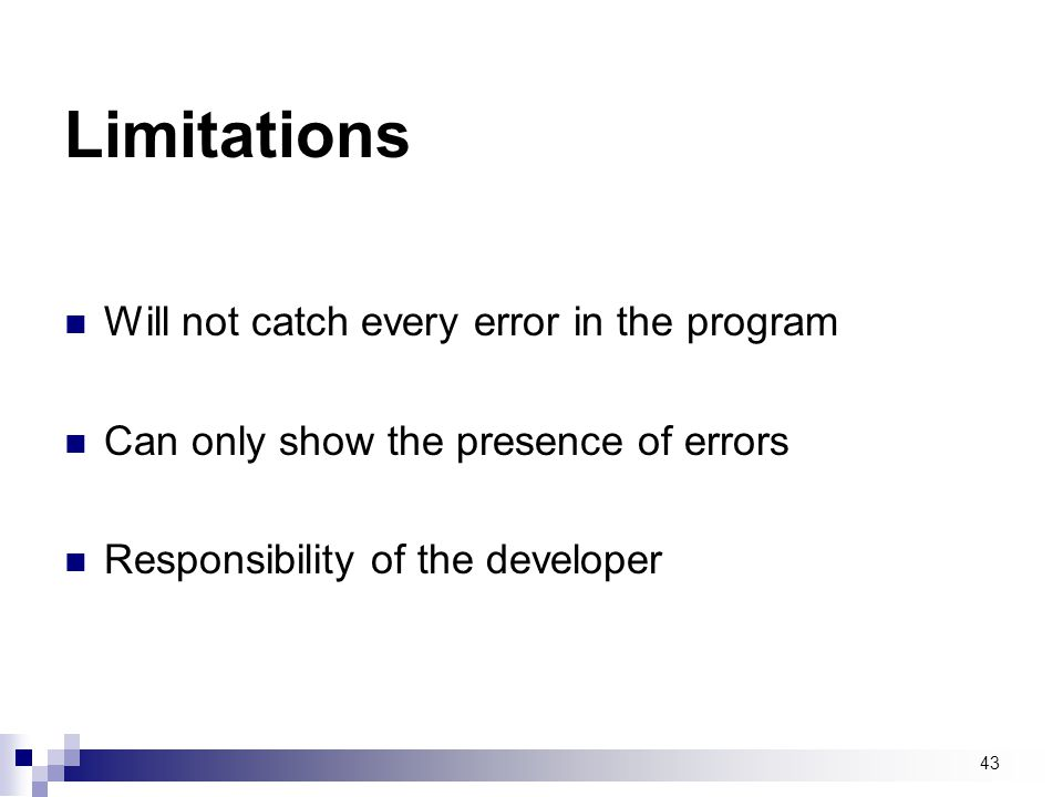 Limitations Will not catch every error in the program
