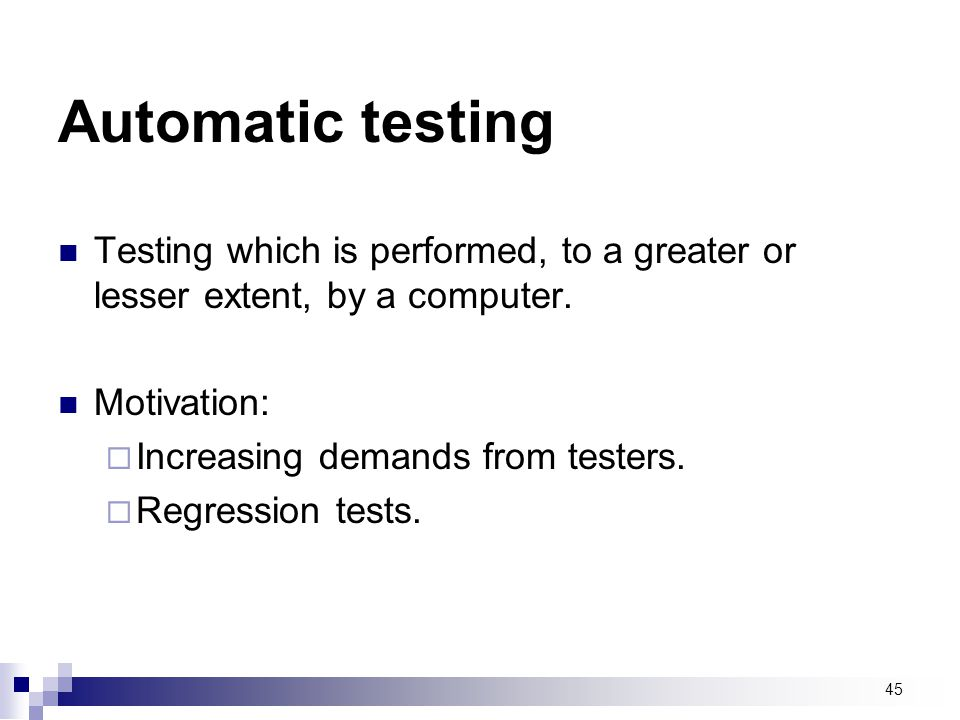 Automatic testing Testing which is performed, to a greater or lesser extent, by a computer. Motivation:
