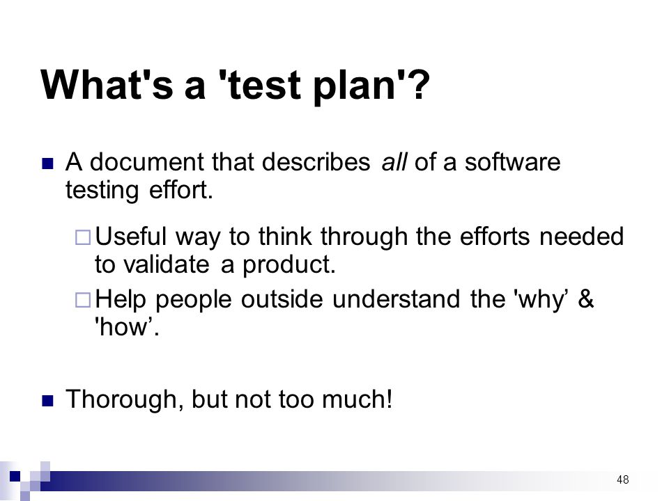 What s a test plan A document that describes all of a software testing effort.