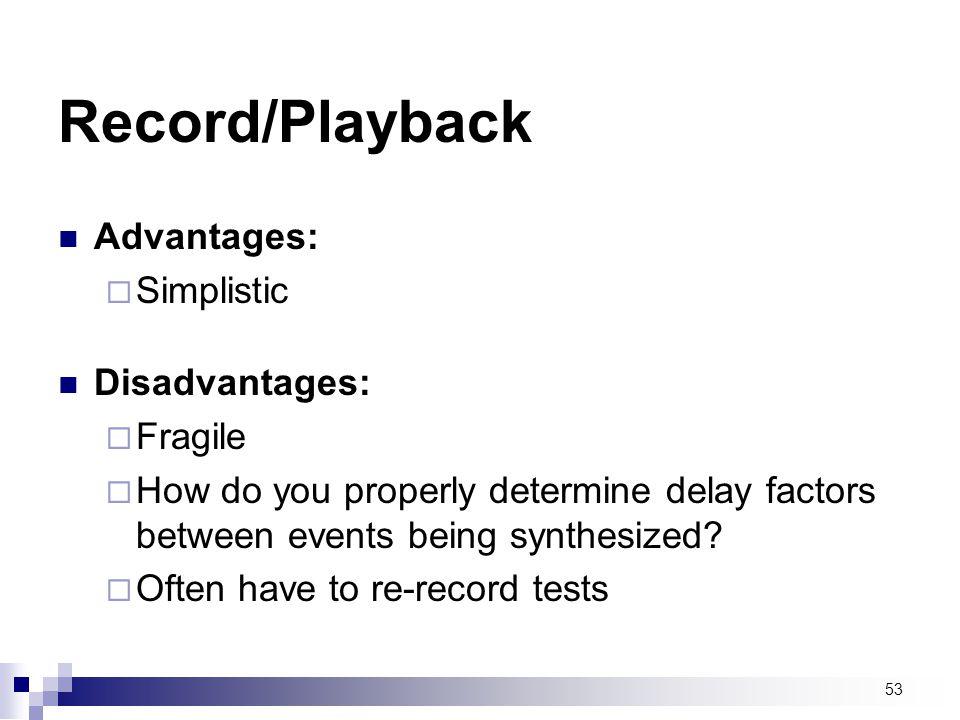 Record/Playback Advantages: Simplistic Disadvantages: Fragile