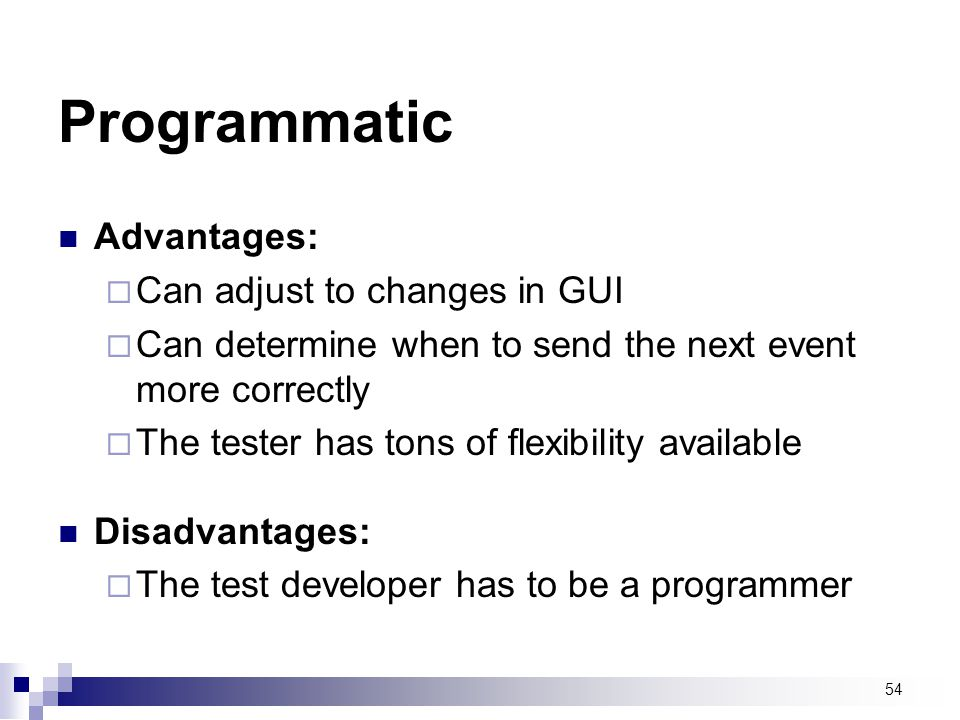 Programmatic Advantages: Can adjust to changes in GUI