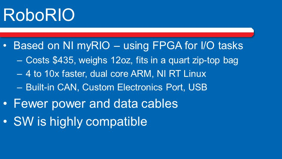 RoboRIO Fewer power and data cables SW is highly compatible