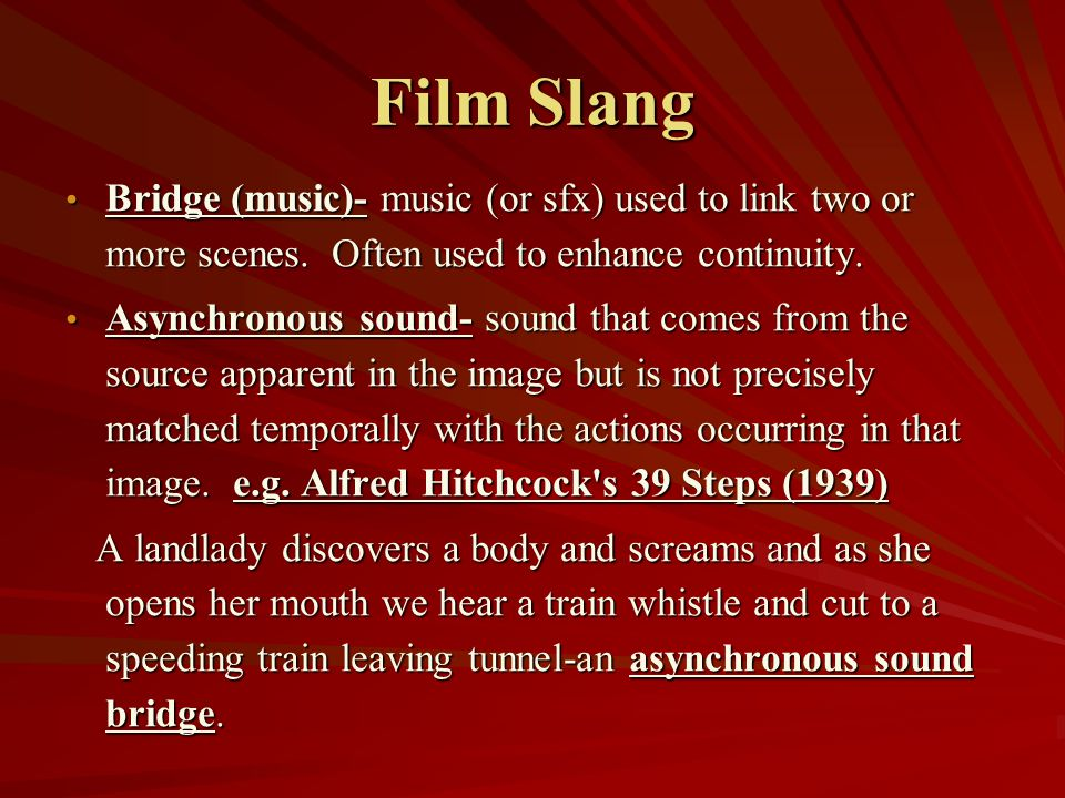 Film Slang Bridge (music)- music (or sfx) used to link two or more scenes. Often used to enhance continuity.