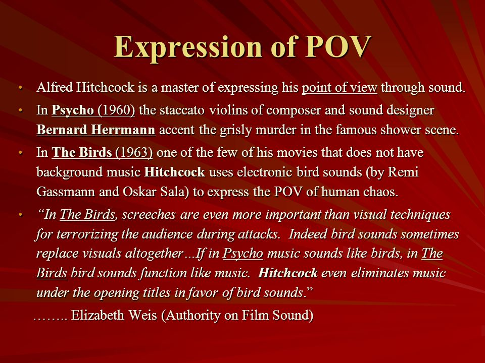 Expression of POV Alfred Hitchcock is a master of expressing his point of view through sound.