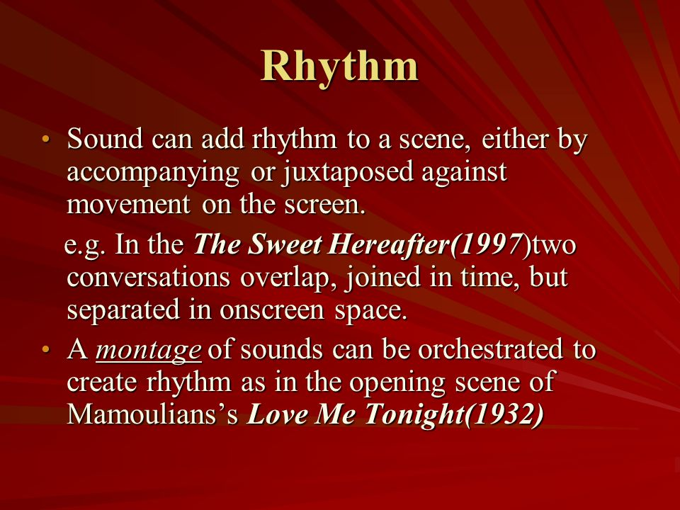 Rhythm Sound can add rhythm to a scene, either by accompanying or juxtaposed against movement on the screen.