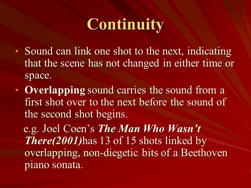 Continuity Sound can link one shot to the next, indicating that the scene has not changed in either time or space.