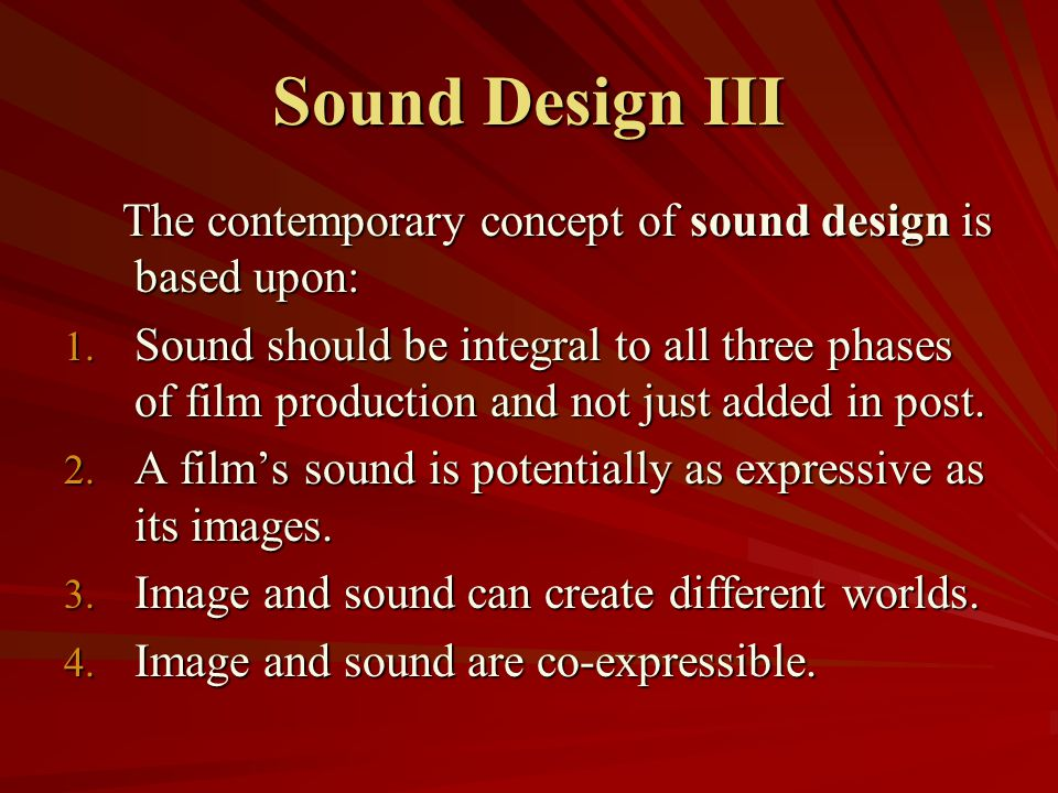 Sound Design III The contemporary concept of sound design is based upon:
