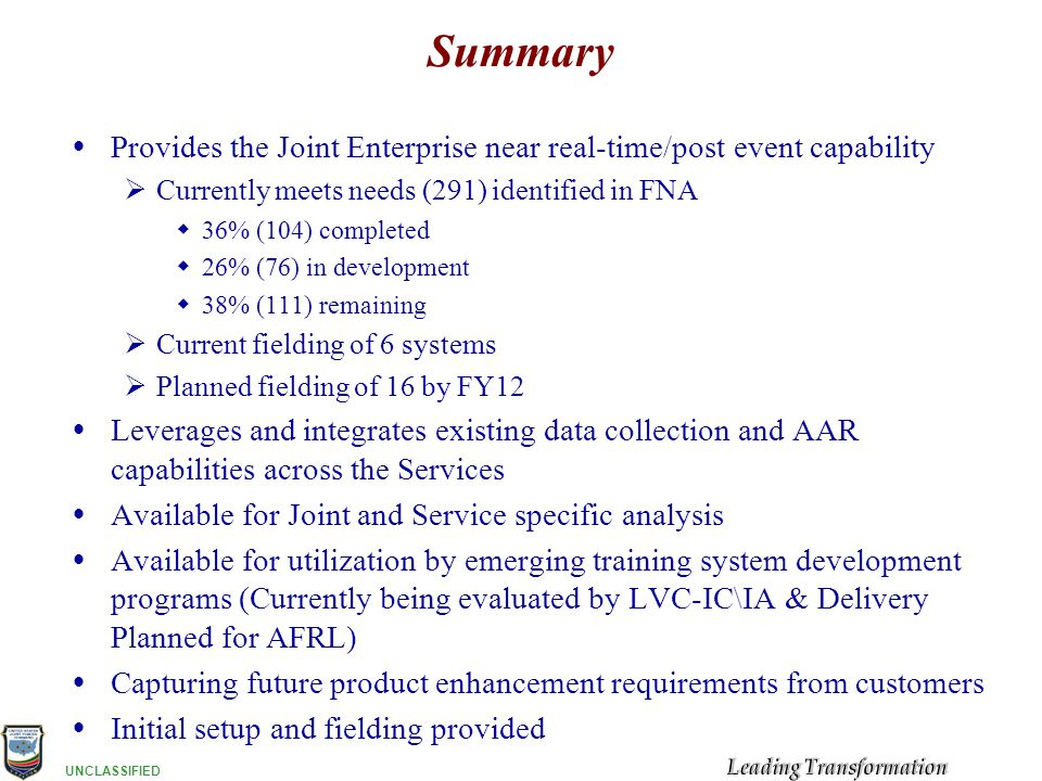 Summary Provides the Joint Enterprise near real-time/post event capability. Currently meets needs (291) identified in FNA.