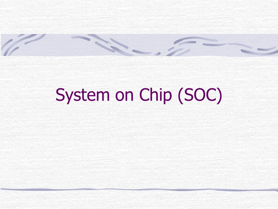 System on Chip (SOC)